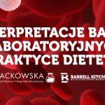 Szkolenie - Interpretacje badań laboratoryjnych w praktyce dietetyka, część III i IV